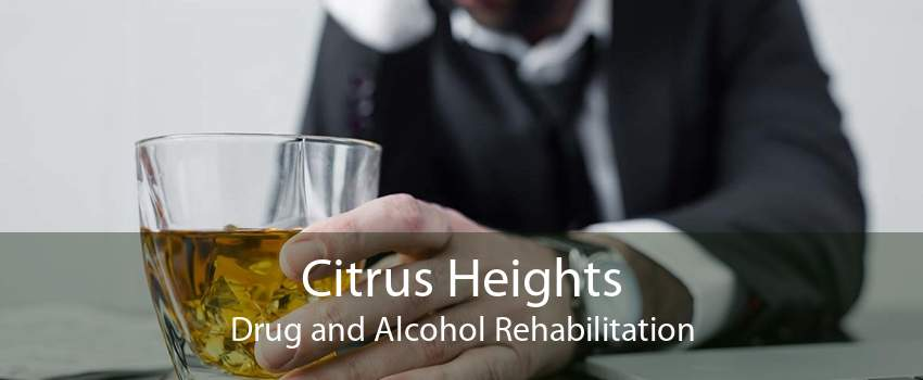 Citrus Heights Drug and Alcohol Rehabilitation