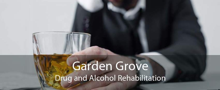 Garden Grove Drug and Alcohol Rehabilitation